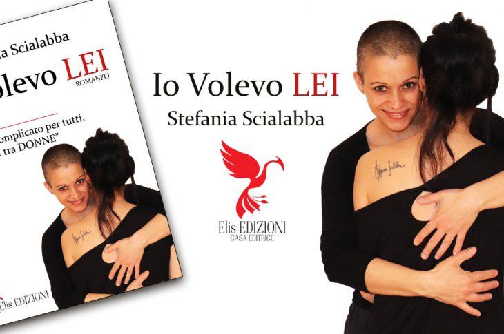 STEFANIA SCIALABBA Nuovo Romanzo IO VOLEVO LEI